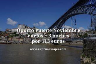 oporto puente noviembre vuelos + 3 noches por 113 euros
