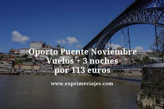 OPORTO PUENTE NOVIEMBRE: VUELOS +3 NOCHES POR 113EUROS