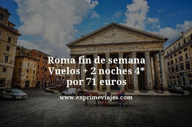 roma fin de semana vuelos mas dos noches 4 estrellas por 71 euros