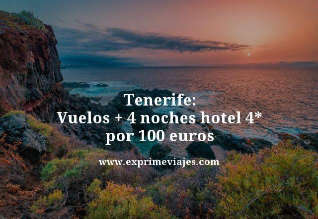 tenerife vuelos mas 4 noches hotel 4 estrellas por 100 euros