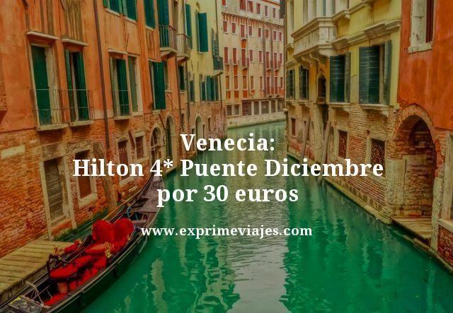 venecia hilton 4 estrellas puente diciembre por 30 euros