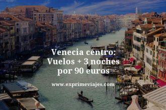 Venecia centro vuelos mas 3 noches por 90 euros