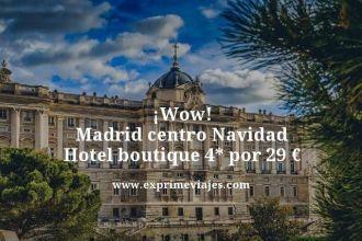 wow madrid centro navidad hotel boutique 4 estrellas por 29 euros