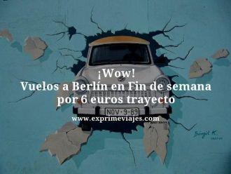wow vuelos a berlin en fin de semana por 6 euros trayecto