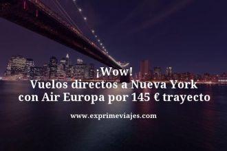 wow vuelos directos a Nueva York con air Europa por 145 euros trayecto