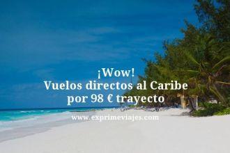 wow vuelos directos al caribe por 98 euros trayecto