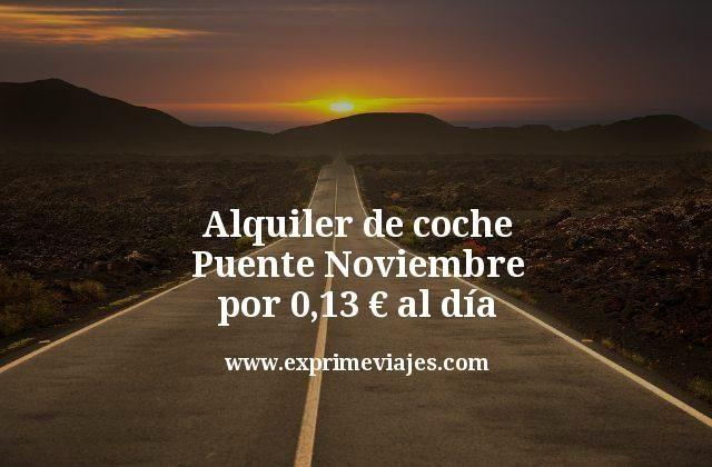 alquiler de coche puente noviembre por 0,13 euros al dia