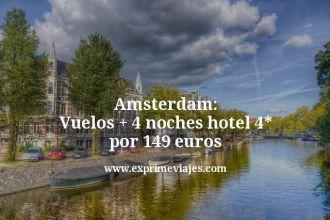 Amsterdam vuelos mas 4 noches hotel 4 estrellas por 149 euros