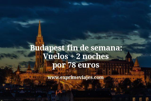 Budapest fin de semana vuelos mas 2 noches por 78 euros