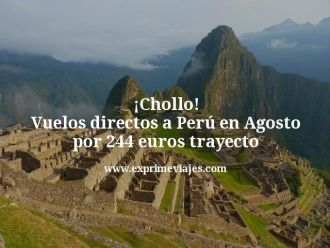 chollo vuelos directos a perú en agosto por 244 euros trayecto