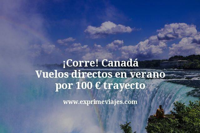 ¡Corre! Vuelos directos a Canadá en verano por 100euros trayecto