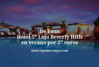de locos hotel 5 estrellas lujo Beverly Hills en verano por 27 euros