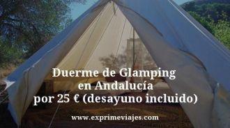 Duerme-de-Glamping--en-Andalucía-por-25-euros-desayuno-incluido