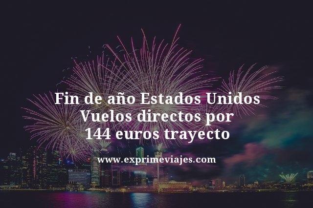fin de año Estados Unidos vuelos directos por 144 euros trayecto