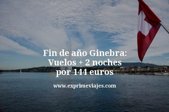 fin de año ginebra vuelos + 2 noches por 144 euros