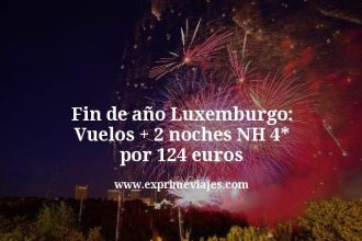 fin de año Luxemburgo vuelos mas 2 noches nh 4 estrellas por 124 euros