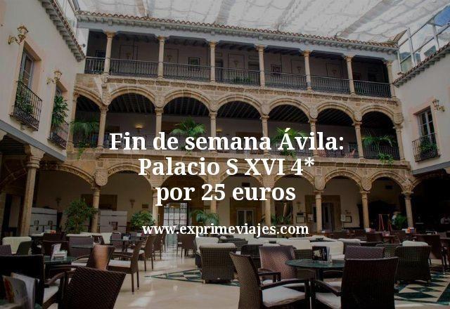 Fin de semana Ávila: Palacio S XVI 4* por 25euros