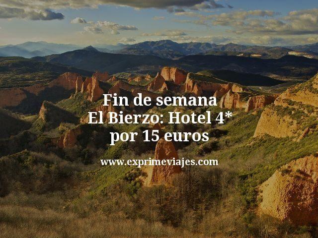 fin de semana el bierzo hotel 4 estrellas por 15 euros