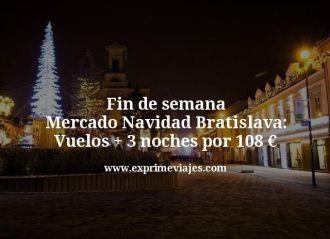 fin de semana mercado navidad Bratislava vuelos + 3 noches por 108 euros