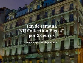 fin de semana nh collection vigo 4 estrellas por 23 euros