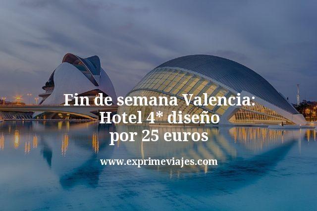 fin de semana valencia hotel 4 estrellas diseño por 25 euros
