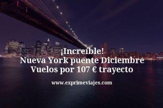 increíble Nueva York puente diciembre vuelos por 107 euros trayecto
