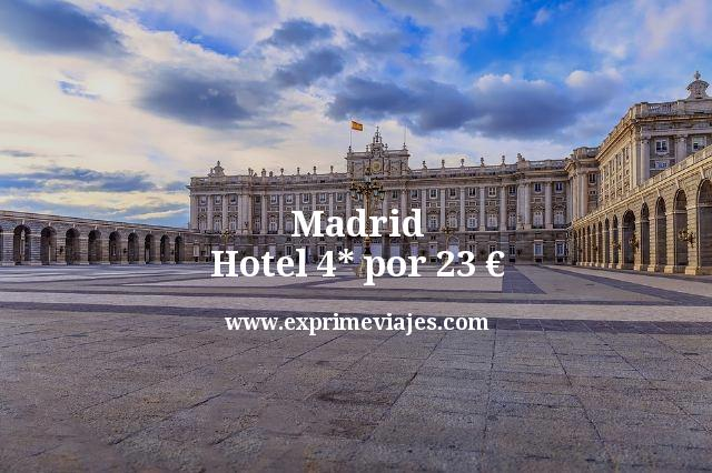 madrid hotel 4 estrellas por 23 euros
