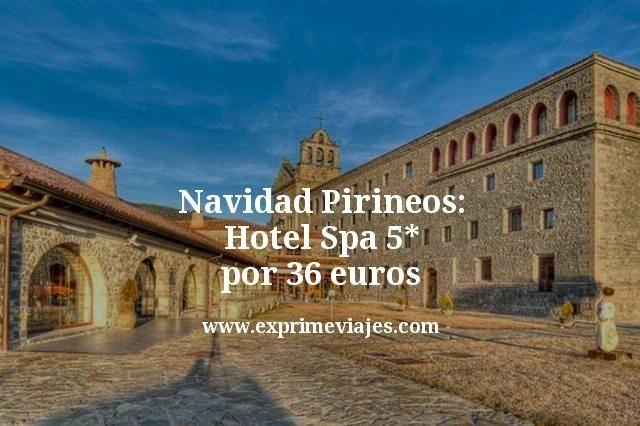 Navidad Pirineos: Hotel Spa 5* por 36euros