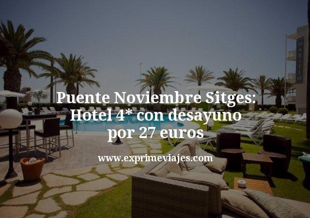 Puente Noviembre Sitges: Hotel 4* con desayuno por 27euros