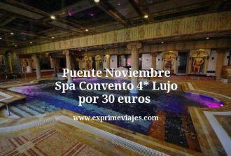 puente noviembre spa convento 4 estrellas lujo por 30 euros