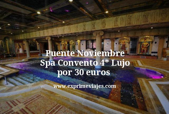 Puente Noviembre: Spa Convento 4* Lujo por 30euros