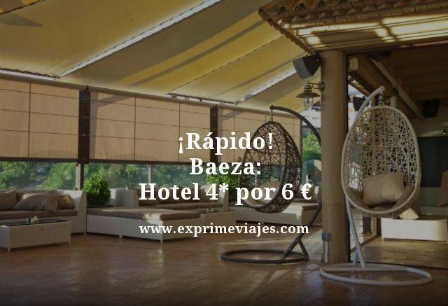 ¡RÁPIDO! HOTEL 4* EN BAEZA POR 6EUROS