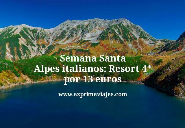 Semana Santa alpes italianos resort 4 estrellas por 13 euros