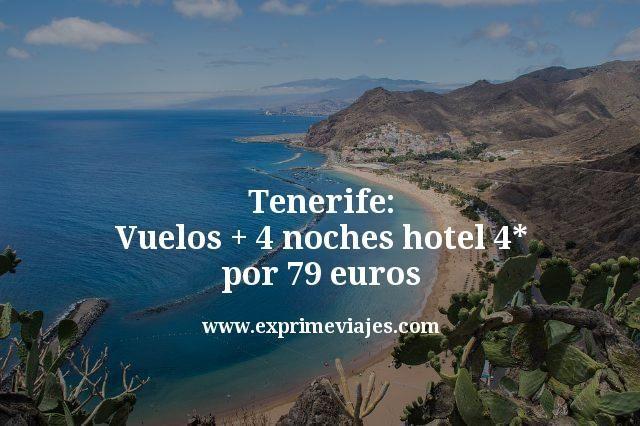 tenerife vuelos mas 4 noches hotel 4 estrellas por 79 euros