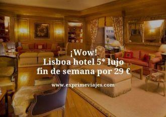 wow Lisboa hotel 5 estrellas lujo fin de semana por 29 euros