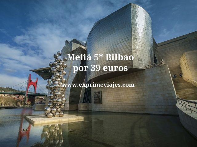 Meliá 5* Bilbao por 39 euros