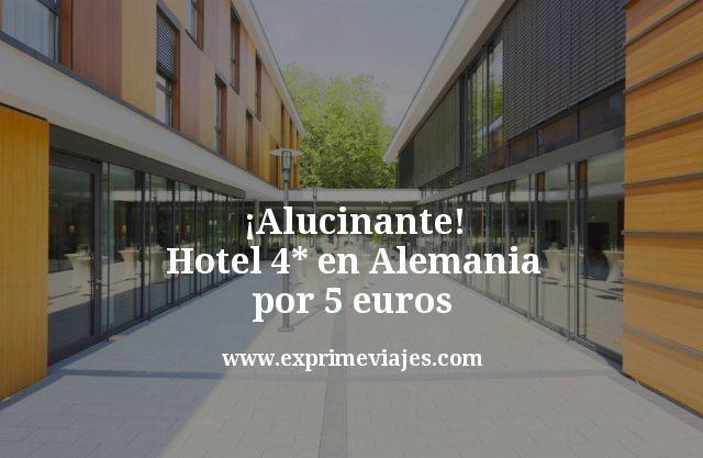 ¡Alucinante! Hotel 4* en Alemania por 5euros