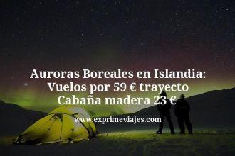 Auroras-Boreales-en-Islandia-Vuelos-por-59-euros-trayecto-Cabaña-madera-23-euros