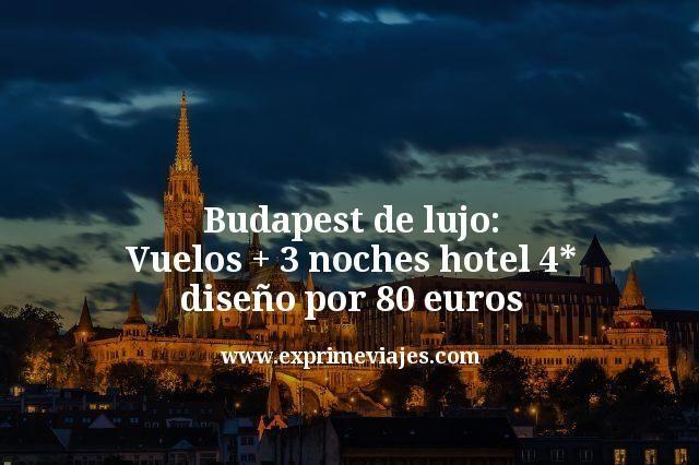 Budapest de Lujo: Vuelos + 3 noches hotel 4* diseño por 80€