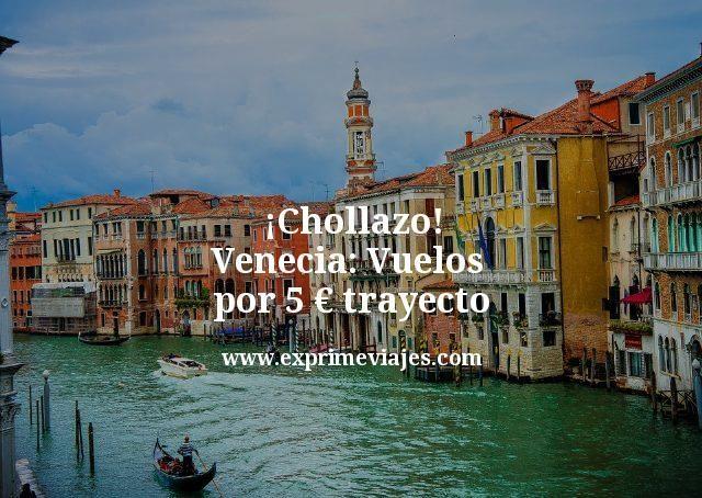 ¡Chollazo! Venecia: Vuelos por 5euros trayecto