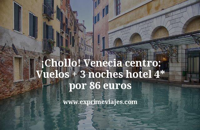 ¡Chollo! Venecia Centro: Vuelos + 3 noches hotel 4* por 86euros