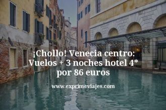 chollo venecia centro vuelos mas 3 noches hotel 4 estrellas por 86 euros