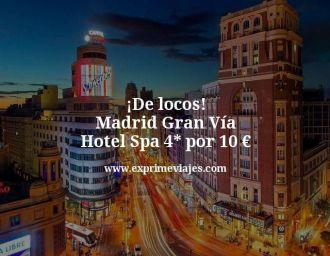 de locos madrid gran via hotel 4 estrellas por 10 euros