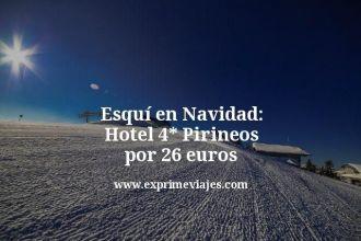 Esquí en Navidad: Hotel 4 estrellas Pirineos por 26 euros