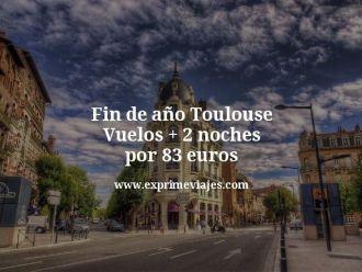 fin de año Toulouse vuelos mas 2 noches por 83 euros