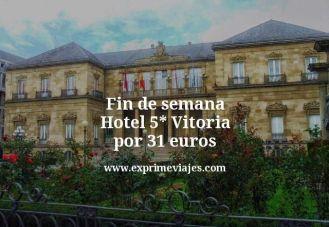 fin de semana hotel 5 estrellas Vitoria por 31 euros