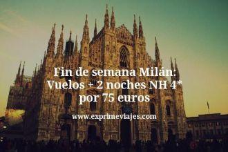 Fin de semana Milán Vuelos mas 2 noches NH 4 estrellas por 75 euros