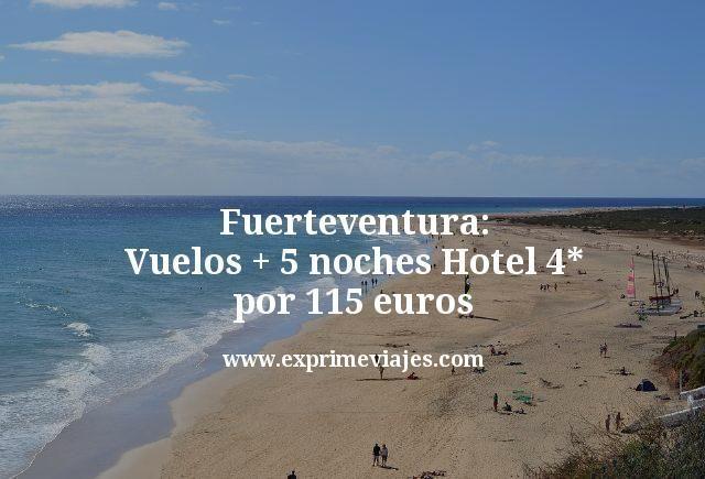 fuerteventura vuelos mas 5 noches hotel 4 estrellas por 115 euros
