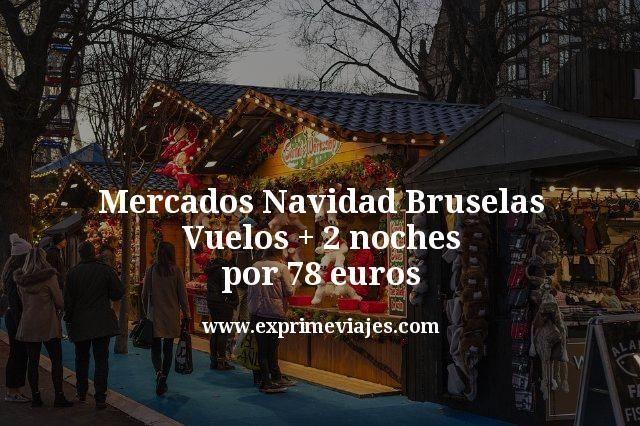 Mercados Navidad Bruselas: vuelos + 2 noches por 78€