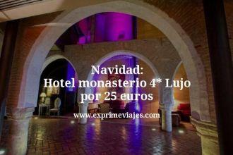 navidad hotel monasterio 4 estrellas lujo por 25 euros